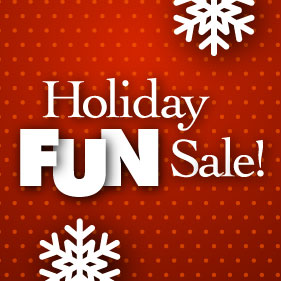 Holiday Fun Sale is Happening Now!